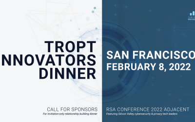 The Rise of Privacy Tech (TROPT) Innovators Dinner – San Francisco February 8, 2022