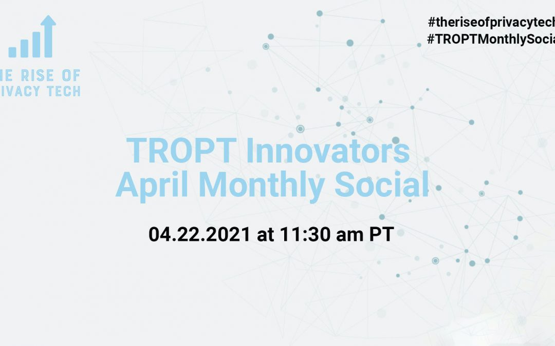 The Rise of Privacy Tech Innovators April Networking SocialApril 22, 2021